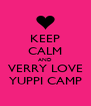 KEEP CALM AND VERRY LOVE YUPPI CAMP - Personalised Poster A4 size