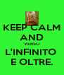 KEEP CALM AND VERSO L'INFINITO  E OLTRE. - Personalised Poster A4 size