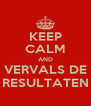 KEEP CALM AND VERVALS DE RESULTATEN - Personalised Poster A4 size