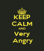 KEEP CALM AND Very  Angry - Personalised Poster A4 size
