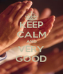 KEEP CALM AND VERY GOOD - Personalised Poster A4 size