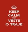KEEP CALM AND VESTE O TRAJE - Personalised Poster A4 size