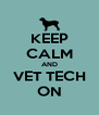 KEEP CALM AND VET TECH ON - Personalised Poster A4 size