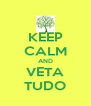 KEEP CALM AND VETA TUDO - Personalised Poster A4 size