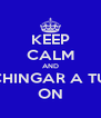 KEEP CALM AND VETE A CHINGAR A TU MADRE ON - Personalised Poster A4 size