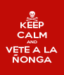 KEEP CALM AND VETE A LA ÑONGA - Personalised Poster A4 size