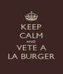 KEEP CALM AND VETE A LA BURGER - Personalised Poster A4 size