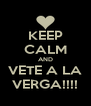 KEEP CALM AND VETE A LA VERGA!!!! - Personalised Poster A4 size