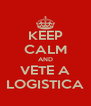KEEP CALM AND VETE A LOGISTICA - Personalised Poster A4 size