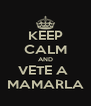 KEEP CALM AND VETE A  MAMARLA - Personalised Poster A4 size