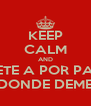 KEEP CALM AND VETE A POR PAN DONDE DEME - Personalised Poster A4 size