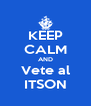 KEEP CALM AND Vete al ITSON - Personalised Poster A4 size