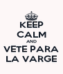 KEEP CALM AND VETE PARA LA VARGE - Personalised Poster A4 size