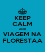 KEEP CALM AND VIAGEM NA FLORESTAA - Personalised Poster A4 size