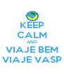 KEEP CALM AND VIAJE BEM VIAJE VASP - Personalised Poster A4 size