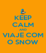 KEEP CALM AND VIAJE COM O SNOW - Personalised Poster A4 size