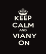 KEEP CALM AND   VIANY  ON - Personalised Poster A4 size