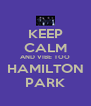 KEEP CALM AND VIBE TOO HAMILTON PARK - Personalised Poster A4 size