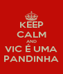 KEEP CALM AND VIC É UMA PANDINHA - Personalised Poster A4 size
