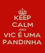 KEEP CALM AND VIC É UMA PANDINHA - Personalised Poster A4 size