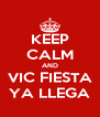 KEEP CALM AND VIC FIESTA YA LLEGA - Personalised Poster A4 size
