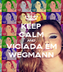 KEEP CALM AND VICIADA EM WEGMANN - Personalised Poster A4 size