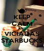 KEEP CALM AND VICIADAS STARBUCKS - Personalised Poster A4 size