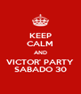 KEEP CALM AND VICTOR' PARTY SABADO 30 - Personalised Poster A4 size