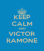 KEEP CALM AND VICTOR RAMONE - Personalised Poster A4 size