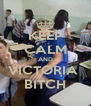 KEEP CALM AND VICTORIA  BITCH - Personalised Poster A4 size