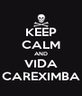 KEEP CALM AND VIDA CAREXIMBA - Personalised Poster A4 size