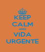 KEEP CALM AND VIDA URGENTE - Personalised Poster A4 size