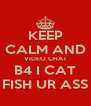 KEEP CALM AND VIDEO CHAT B4 I CAT FISH UR ASS - Personalised Poster A4 size