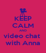 KEEP CALM AND video chat  with Anna - Personalised Poster A4 size