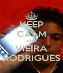 KEEP CALM AND VIEIRA RODRIGUES - Personalised Poster A4 size