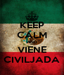 KEEP CALM AND VIENE CIVILJADA - Personalised Poster A4 size