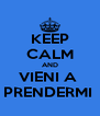 KEEP CALM AND VIENI A  PRENDERMI  - Personalised Poster A4 size