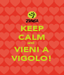 KEEP CALM and  VIENI A VIGOLO! - Personalised Poster A4 size