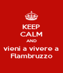 KEEP CALM AND vieni a vivere a Flambruzzo - Personalised Poster A4 size