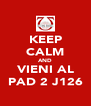 KEEP CALM AND VIENI AL PAD 2 J126 - Personalised Poster A4 size