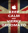 KEEP CALM AND VIERKY GEDOMAZO - Personalised Poster A4 size