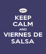 KEEP CALM AND VIERNES DE SALSA - Personalised Poster A4 size