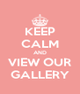 KEEP CALM AND VIEW OUR GALLERY - Personalised Poster A4 size