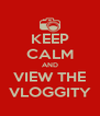 KEEP CALM AND VIEW THE VLOGGITY - Personalised Poster A4 size