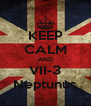 KEEP CALM AND VII-3 Neptunus - Personalised Poster A4 size