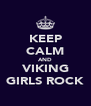 KEEP CALM AND VIKING GIRLS ROCK - Personalised Poster A4 size