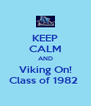 KEEP CALM AND Viking On! Class of 1982  - Personalised Poster A4 size