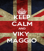 KEEP CALM AND VIKY  MAGGIO - Personalised Poster A4 size