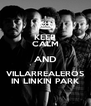 KEEP CALM AND VILLARREALEROS IN LINKIN PARK - Personalised Poster A4 size
