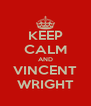 KEEP CALM AND VINCENT WRIGHT - Personalised Poster A4 size